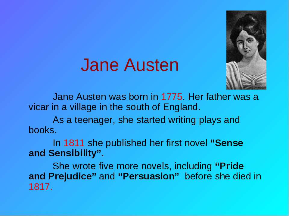 Jane Austen Jane Austen was born in 1775. Her father was a vicar in a village...