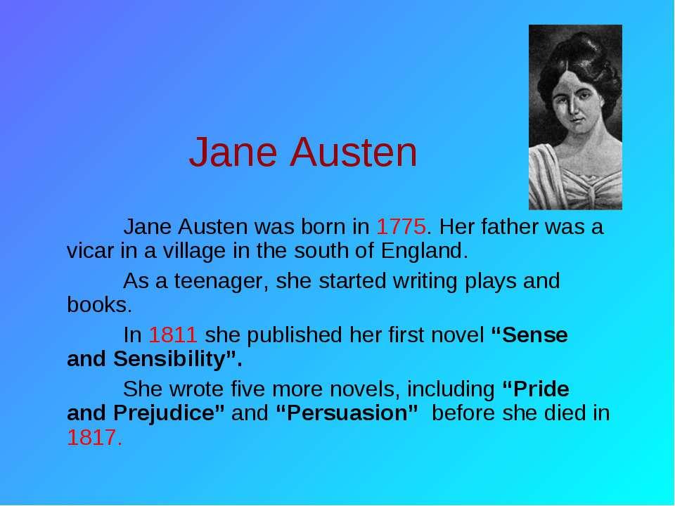 Jane Austen Jane Austen was born in 1775. Her father was a vicar in a village...