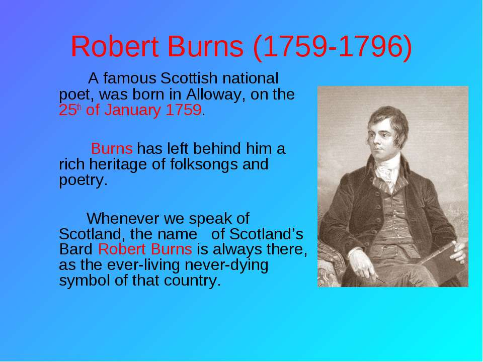 Robert Burns (1759-1796) A famous Scottish national poet, was born in Alloway...
