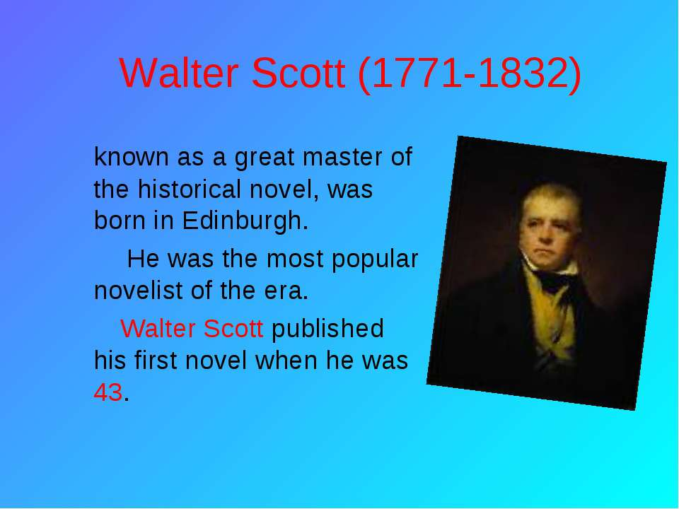 Walter Scott (1771-1832) known as a great master of the historical novel, was...