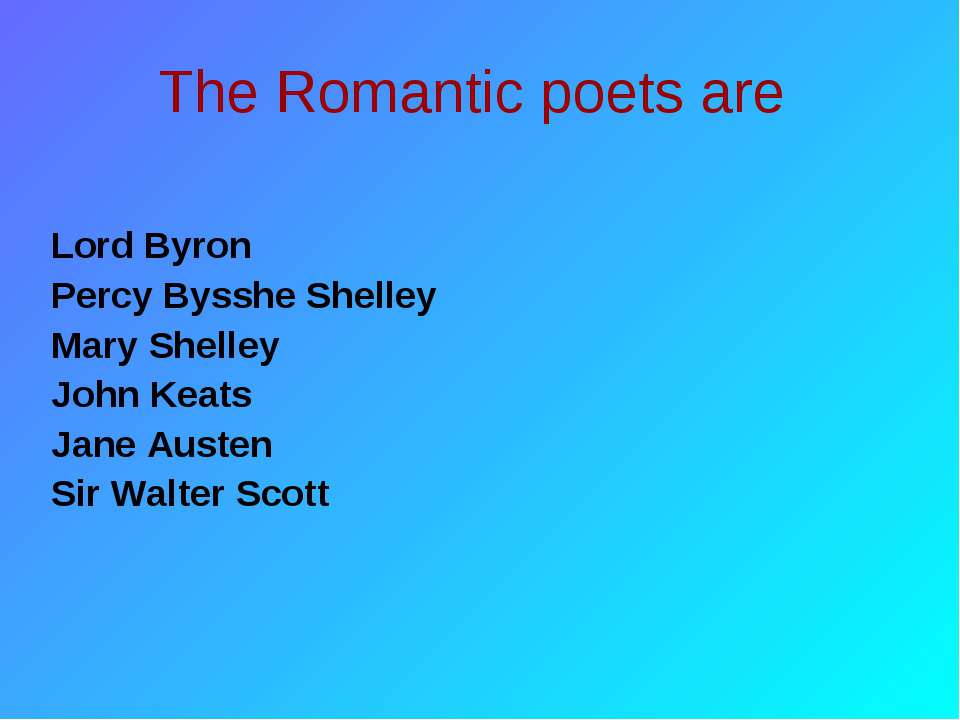 The Romantic poets are Lord Byron Percy Bysshe Shelley Mary Shelley John Keat...