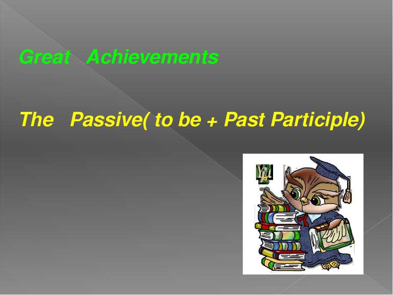 Great Achievements The Passive( to be + Past Participle)