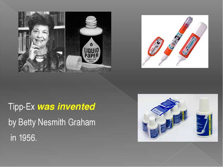 Tipp-Ex was invented by Betty Nesmith Graham in 1956.