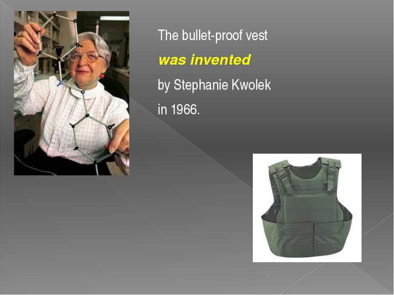 The bullet-proof vest was invented by Stephanie Kwolek in 1966.