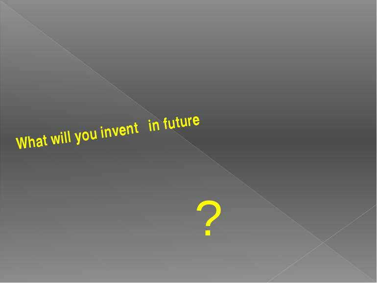 What will you invent in future ?