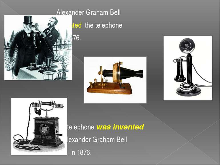 Alexander Graham Bell invented the telephone in 1876. The telephone was inven...