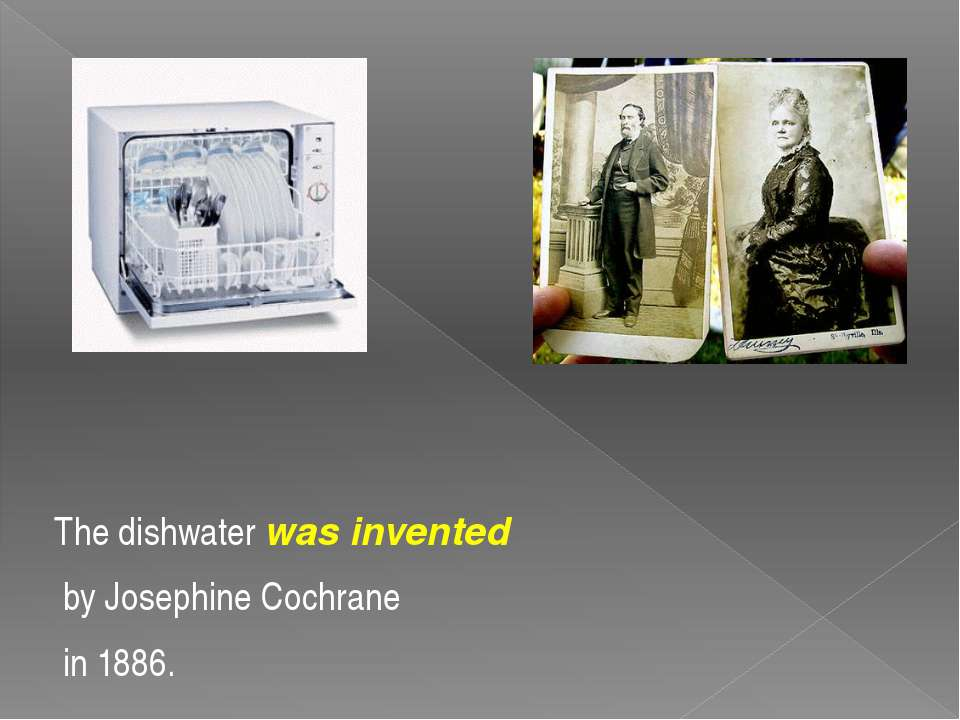 The dishwater was invented by Josephine Cochrane in 1886.