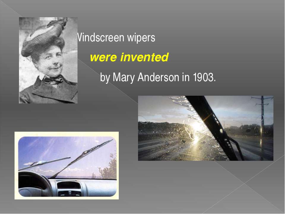 Windscreen wipers were invented by Mary Anderson in 1903.