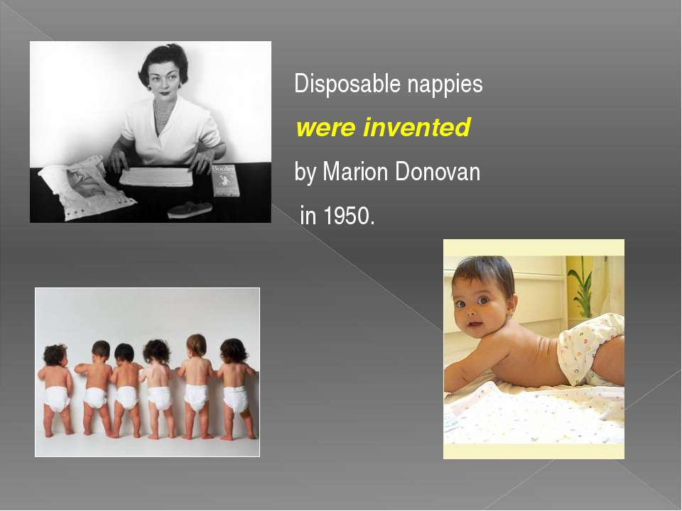 Disposable nappies were invented by Marion Donovan in 1950.