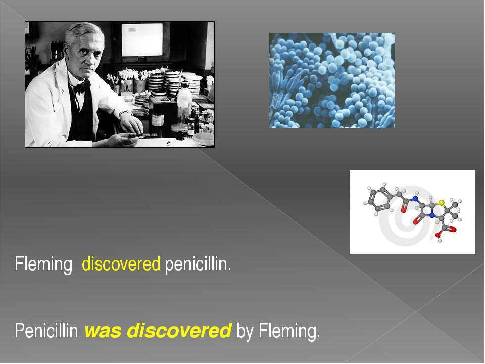 Fleming discovered penicillin. Penicillin was discovered by Fleming.