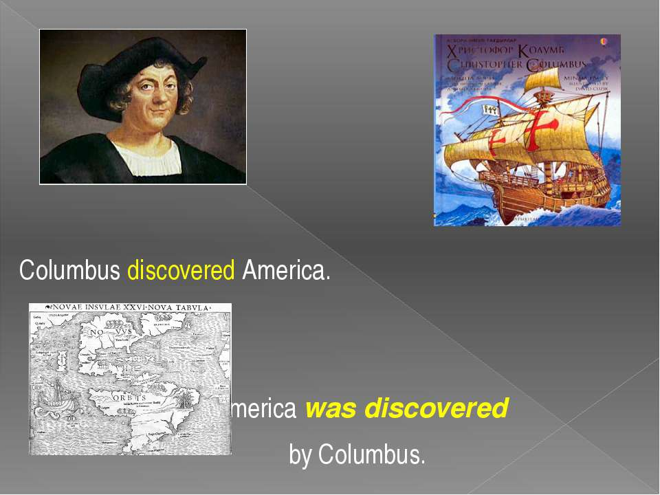 Columbus discovered America. America was discovered by Columbus.