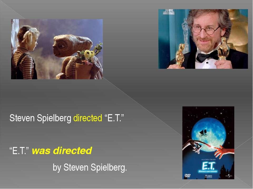 "Steven Spielberg directed ""E.T."" ""E.T."" was directed by Steven Spielberg."