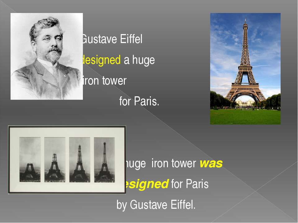 Gustave Eiffel designed a huge iron tower for Paris. A huge iron tower was de...