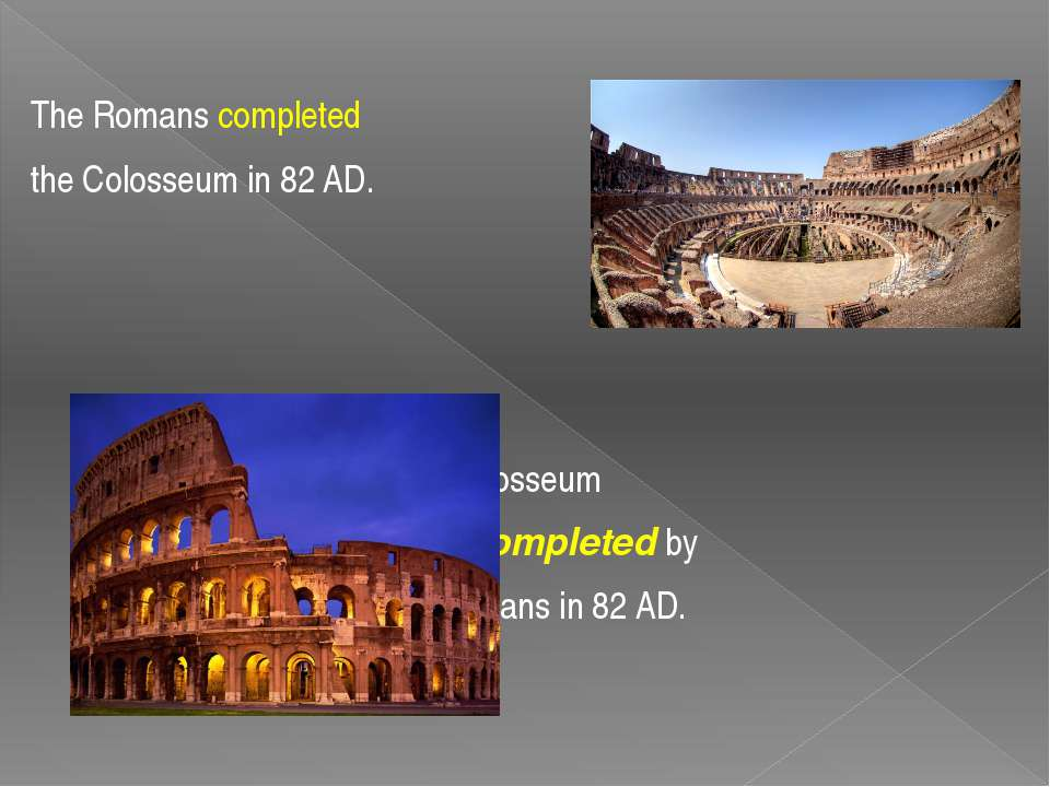 The Romans completed the Colosseum in 82 AD. The Colosseum was completed by t...