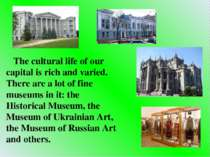 The cultural life of our capital is rich and varied. There are a lot of fine ...