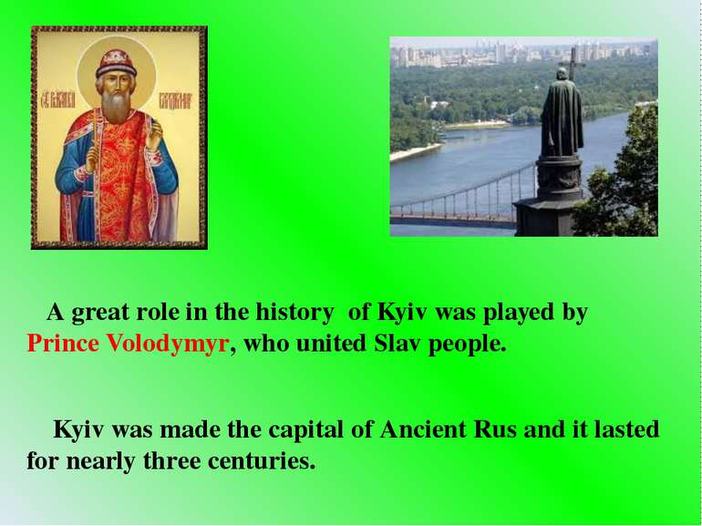 A great role in the history of Kyiv was played by Prince Volodymyr, who unite...