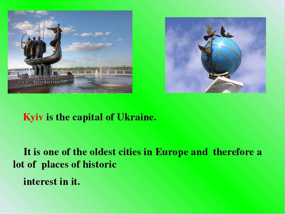 Kyiv is the capital of Ukraine. It is one of the oldest cities in Europe and ...