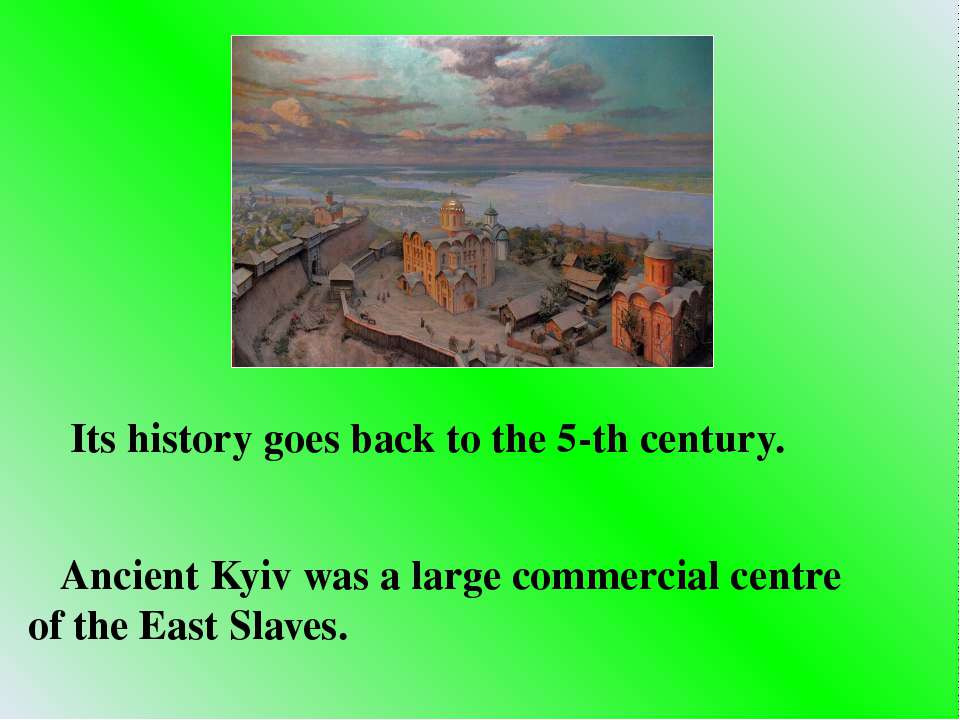 Its history goes back to the 5-th century. Ancient Kyiv was a large commercia...
