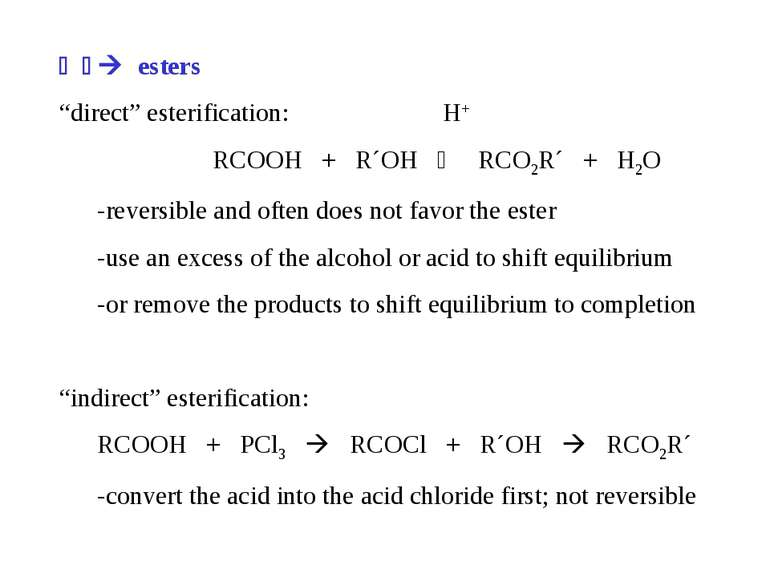 "esters ""direct"" esterification: H+ RCOOH + R´OH RCO2R´ + H2O -reversible and ..."