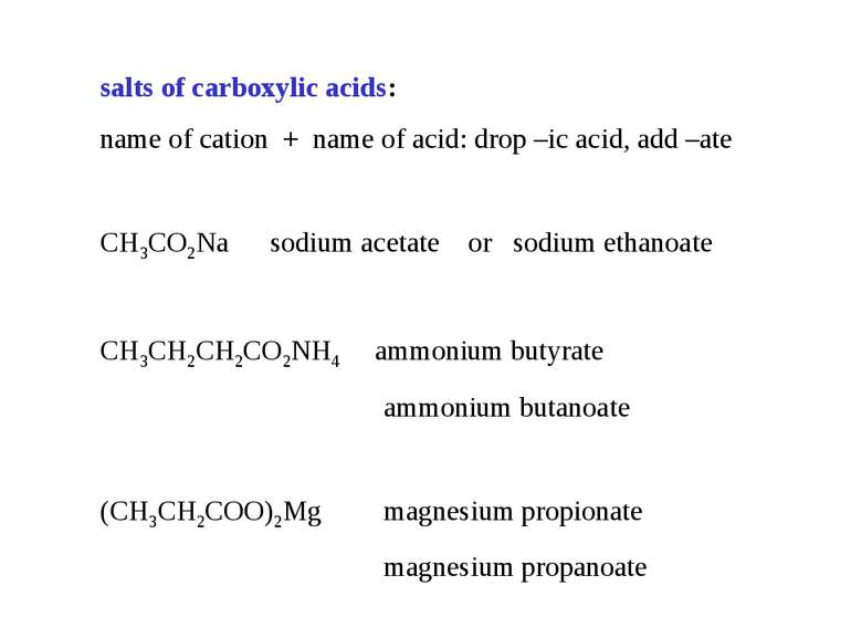 salts of carboxylic acids: name of cation + name of acid: drop –ic acid, add ...