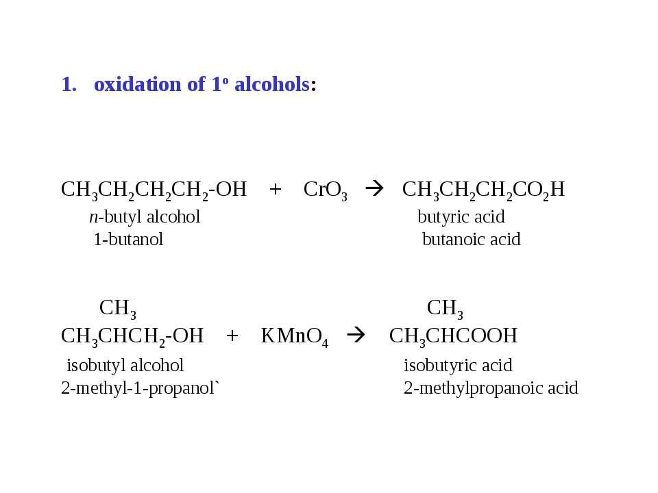 oxidation of 1o alcohols: CH3CH2CH2CH2-OH + CrO3 CH3CH2CH2CO2H n-butyl alcoho...