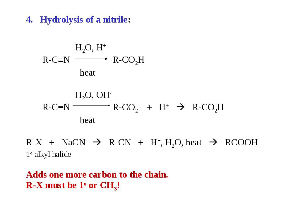 Hydrolysis of a nitrile: H2O, H+ R-C N R-CO2H heat H2O, OH- R-C N R-CO2- + H+...
