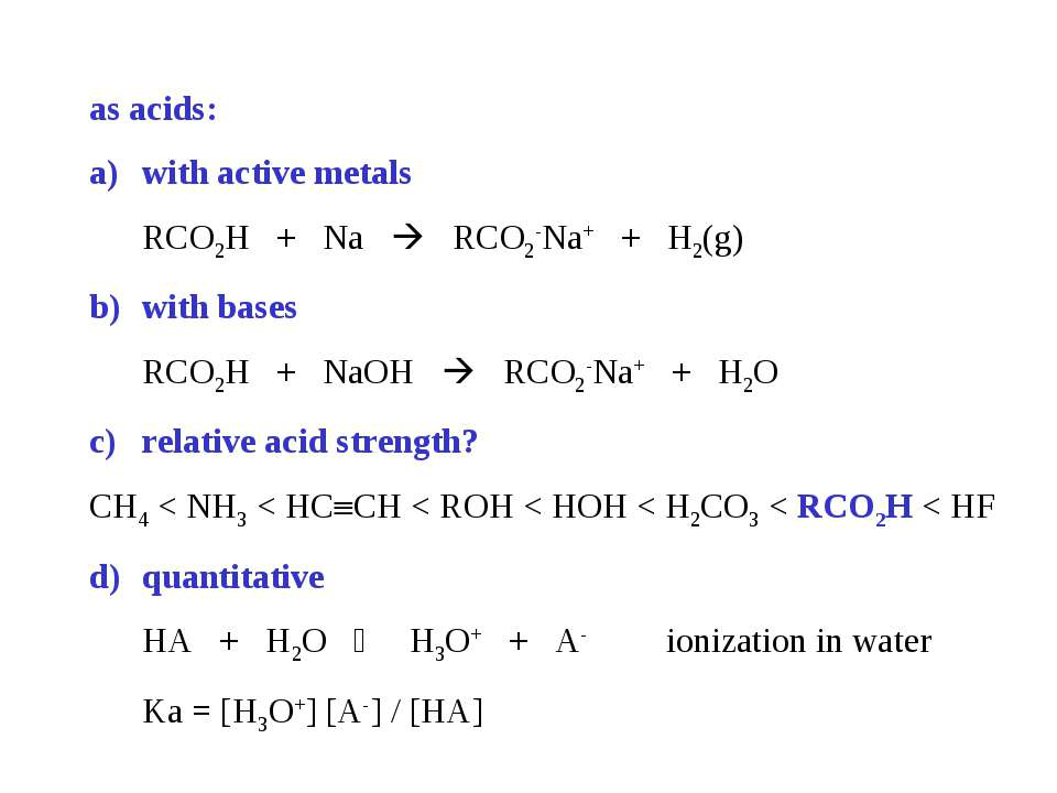 as acids: with active metals RCO2H + Na RCO2-Na+ + H2(g) with bases RCO2H + N...