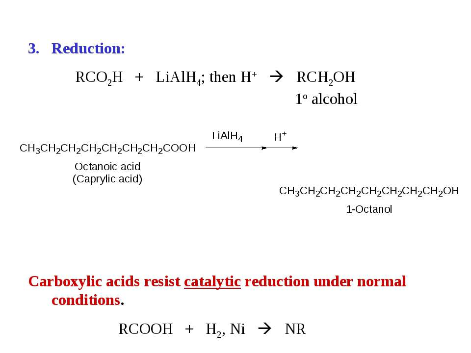 Reduction: RCO2H + LiAlH4; then H+ RCH2OH 1o alcohol Carboxylic acids resist ...