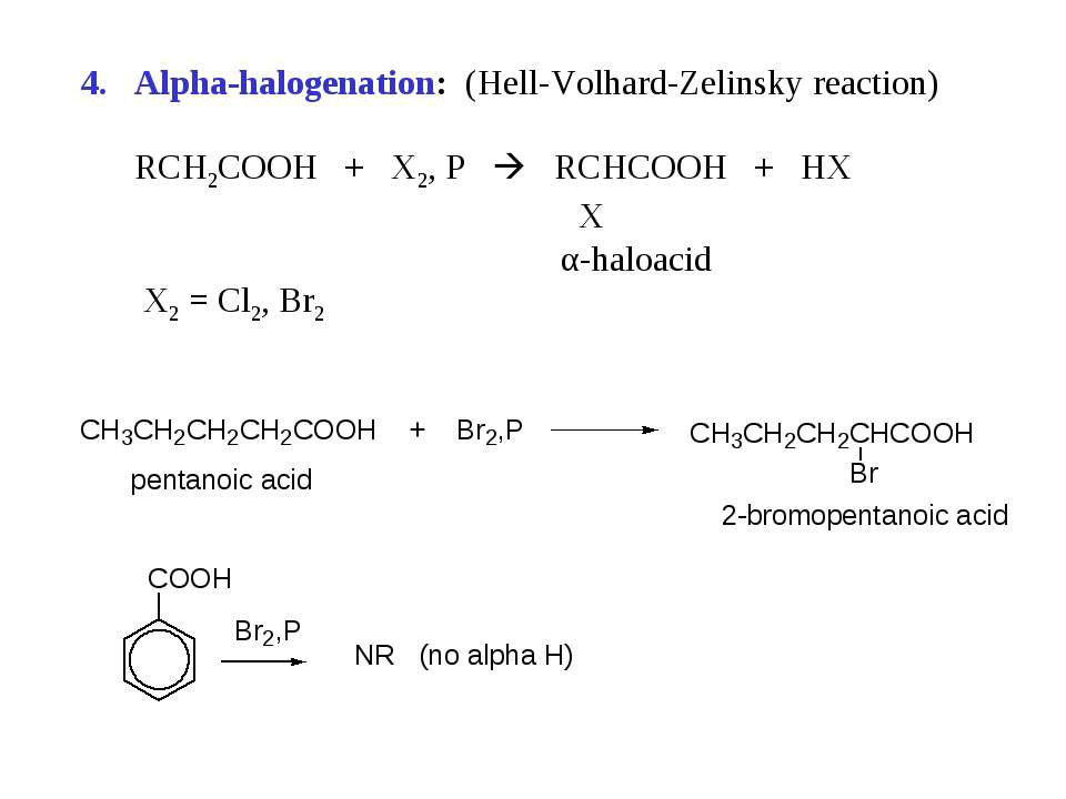 Alpha-halogenation: (Hell-Volhard-Zelinsky reaction) RCH2COOH + X2, P RCHCOOH...