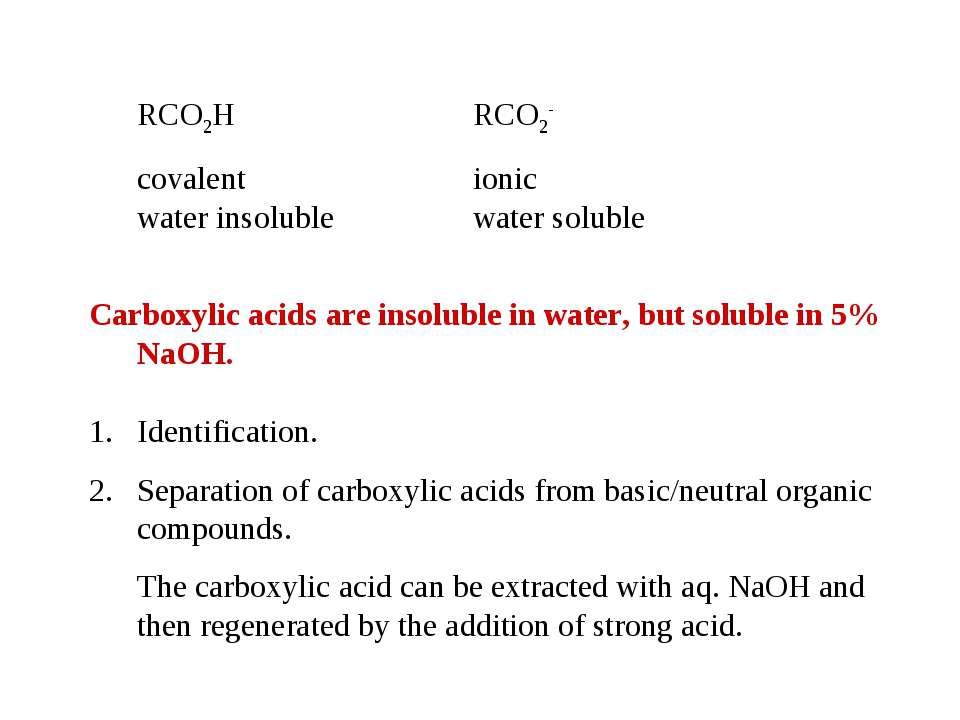 RCO2H RCO2- covalent ionic water insoluble water soluble Carboxylic acids are...