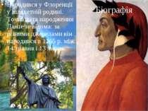 Біографія Народився у Флоренції у шляхетній родині. Точна дата народження Дан...