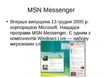MSN Messenger Вперше випущена 13 грудня 2005 р. корпорацією Microsoft. Нащадо...