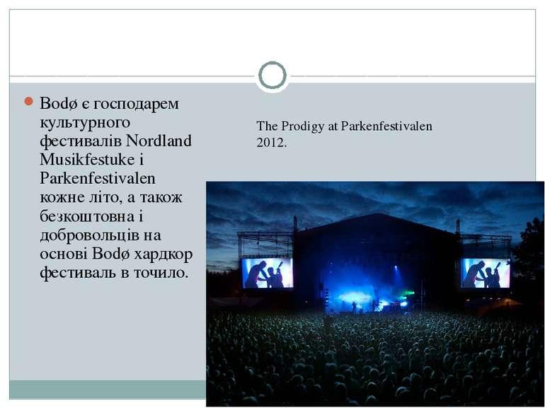 Bodø є господарем культурного фестивалів Nordland Musikfestuke і Parkenfestiv...