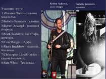 Учасники гурту: 1)Florence Welch– головна вокалістка; 2)Isabella Summers – кл...