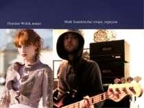 Mark Saunders,бас гітара, перкусія Florence Welch, вокал