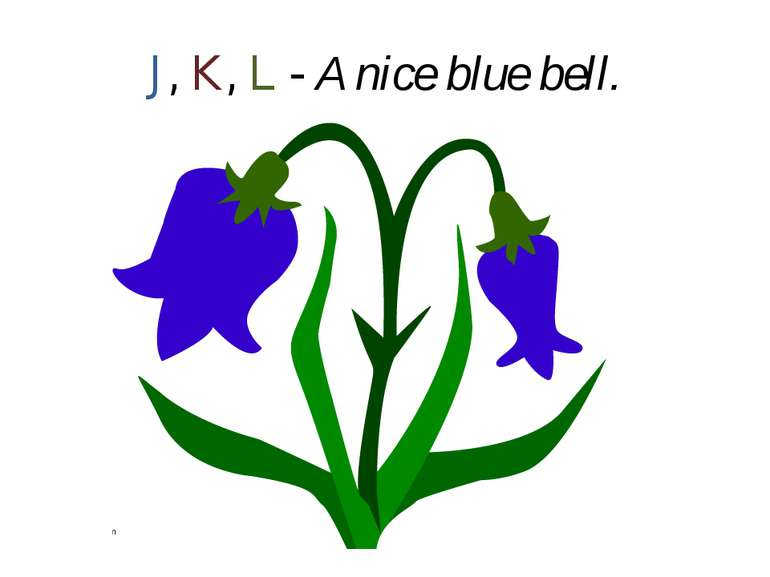 J, K, L - A nice blue bell.