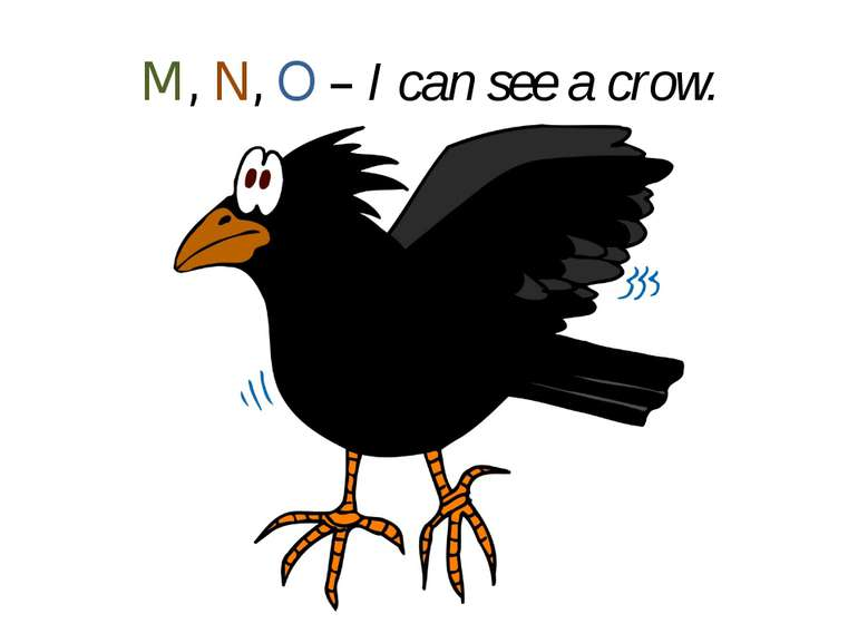 M, N, O – I can see a crow.
