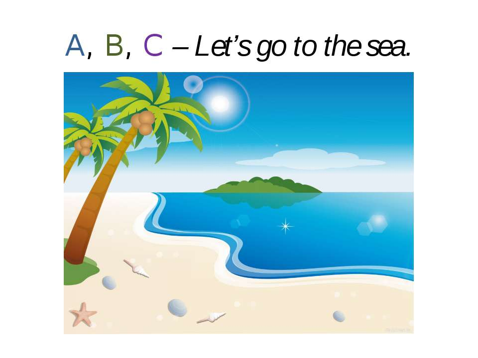 A, B, C – Let's go to the sea.