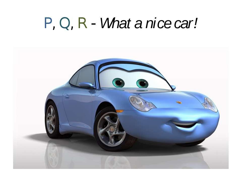 P, Q, R - What a nice car!