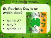 St. Patrick's Day is on which date? March 27 May 7 March 17