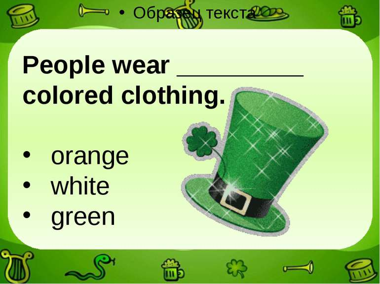 People wear _________ colored clothing. orange white green