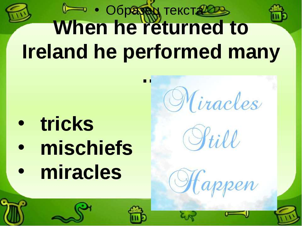 When he returned to Ireland he performed many … tricks mischiefs miracles
