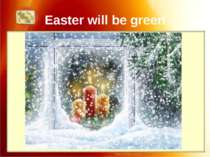 Easter will be green If it snows on Christmas Day, Easter will be green.