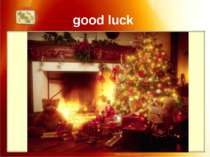 good luck Good luck will come to the home where a fire is kept burning throug...
