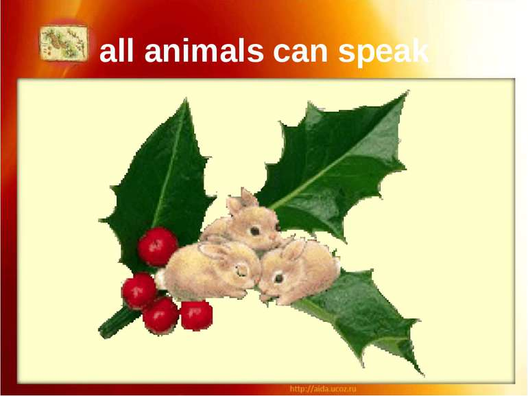 all animals can speak On Christmas Eve all animals can speak. However, it is ...