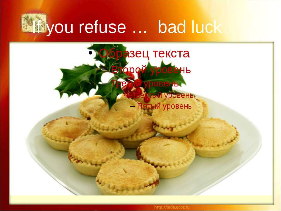 If you refuse … bad luck If you refuse a mince pie at Christmas dinner, you w...