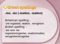-ise, -ize (-isation, -ization) American spelling : -ize organize, realize, r...