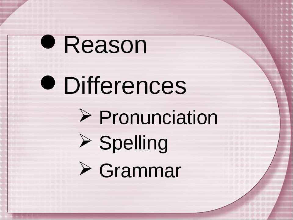 Differences Grammar Reason Pronunciation Spelling