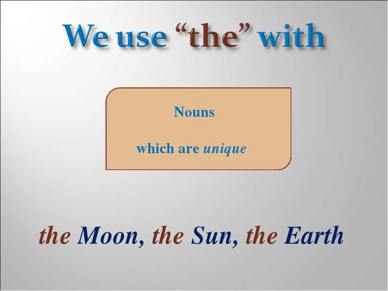 Nouns which are unique the Moon, the Sun, the Earth