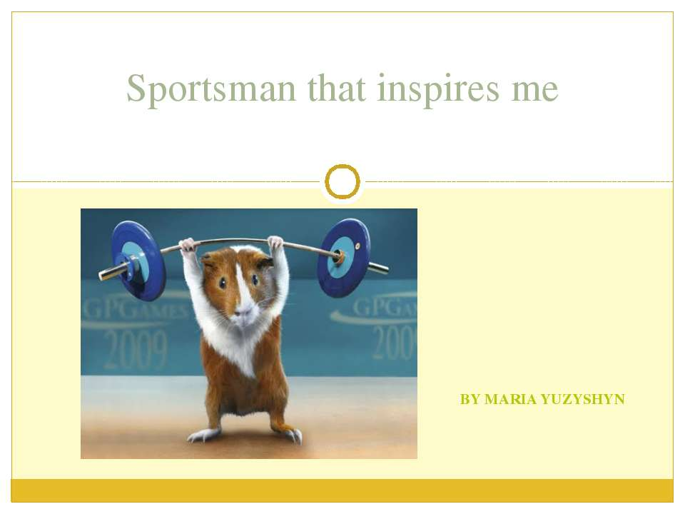 BY MARIA YUZYSHYN Sportsman that inspires me